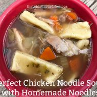 Perfect Chicken Noodle Soup with Homemade Noodles