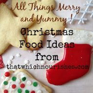 All Things Merry and Yummy – Christmas Food Ideas