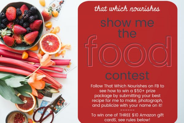 Show Me the Food Contest -- win one of my prize packages by submitting your favorite recipe or sharing on Instagram! -- thatwhichnourishes.com